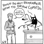 """Lucy is holding a spray bottle. Her demon is standing on a dresser, wearing a cape and waving a pendulum back and forth like a hypnotist. It croons, """"You do not remember how to draw comics..."""" Lucy says, """"I WILL squirt you with this."""""""