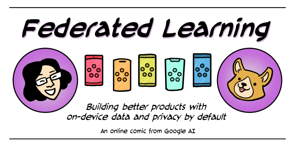 "A header image titled ""Federated Learning: Building better products with on-device data and privacy by default. An online comic from Google AI"" A smiling woman and an excited corgi flank a row of smart phones."